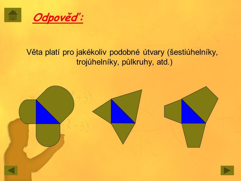 Odpověď: Věta platí pro jakékoliv podobné útvary (šestiúhelníky, trojúhelníky, půlkruhy, atd.)
