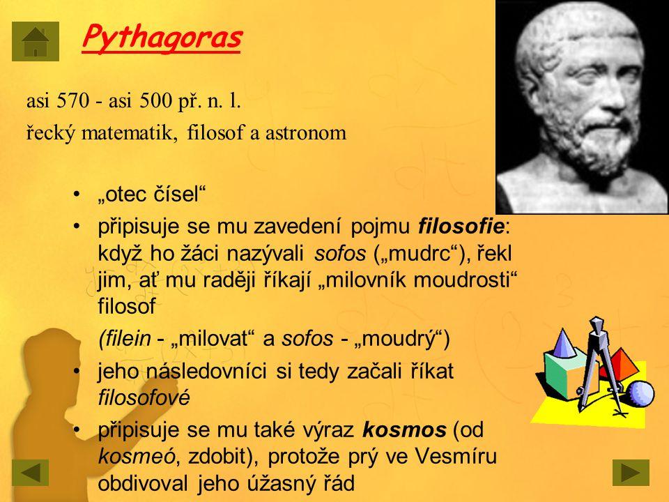 """Pythagoras """"otec čísel"""" připisuje se mu zavedení pojmu filosofie: když ho žáci nazývali sofos (""""mudrc""""), řekl jim, ať mu raději říkají """"milovník moudr"""