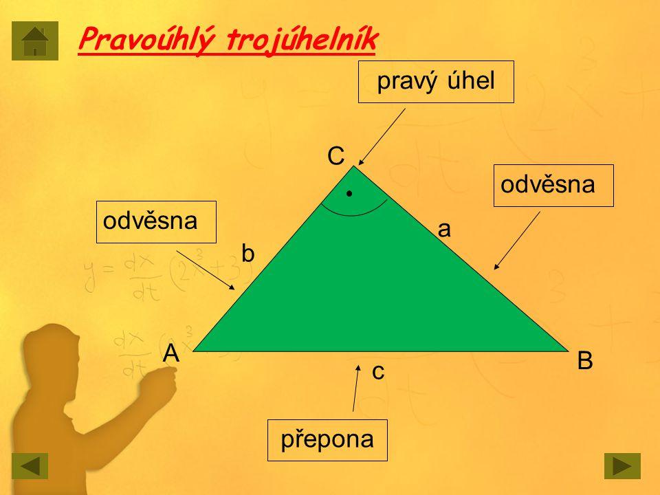 odvěsna přepona A C B a b c pravý úhel odvěsna Pravoúhlý trojúhelník