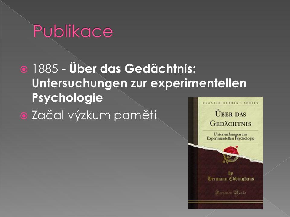  1885 - Über das Gedächtnis: Untersuchungen zur experimentellen Psychologie  Začal výzkum paměti