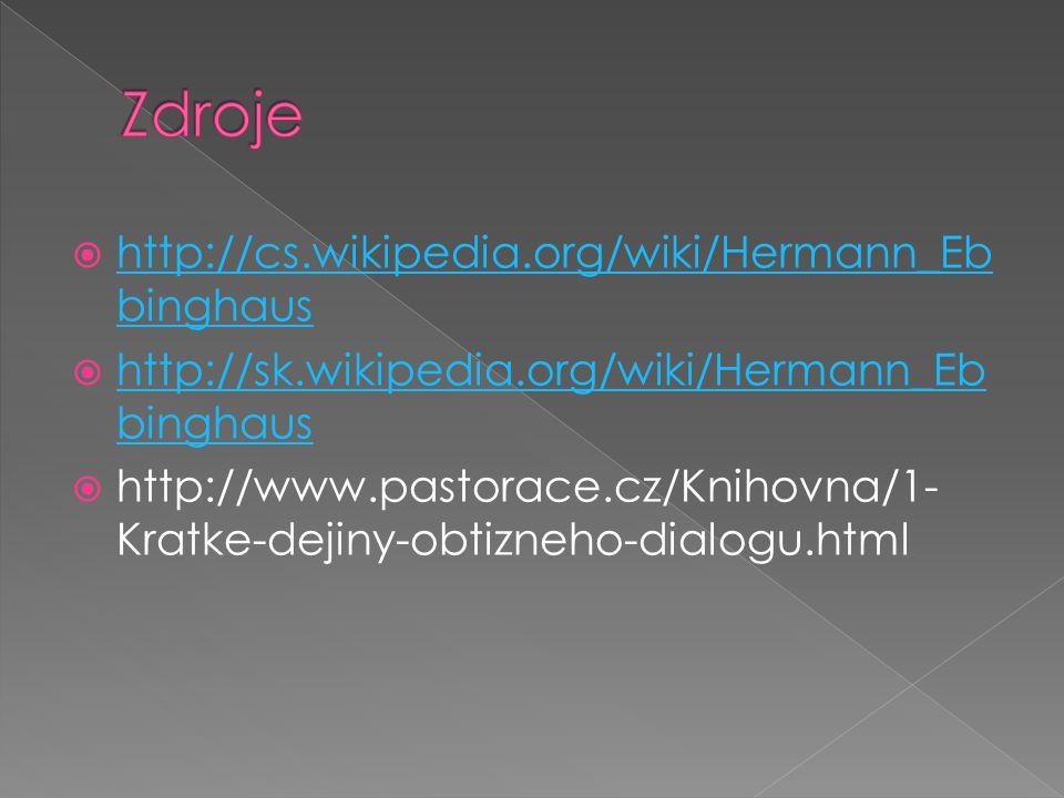  http://cs.wikipedia.org/wiki/Hermann_Eb binghaus http://cs.wikipedia.org/wiki/Hermann_Eb binghaus  http://sk.wikipedia.org/wiki/Hermann_Eb binghaus http://sk.wikipedia.org/wiki/Hermann_Eb binghaus  http://www.pastorace.cz/Knihovna/1- Kratke-dejiny-obtizneho-dialogu.html