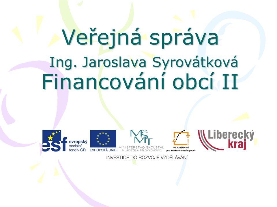Veřejná správa Ing. Jaroslava Syrovátková Financování obcí II