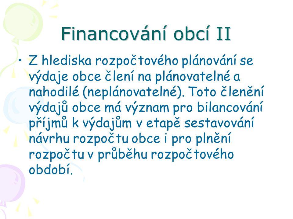 Financování obcí II Z hlediska rozpočtového plánování se výdaje obce člení na plánovatelné a nahodilé (neplánovatelné).