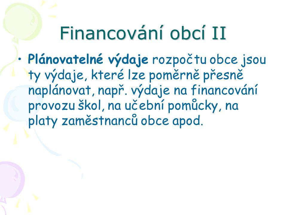 Financování obcí II Plánovatelné výdaje rozpočtu obce jsou ty výdaje, které lze poměrně přesně naplánovat, např.