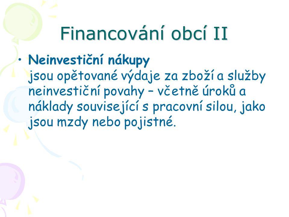 Financování obcí II Neinvestiční nákupy jsou opětované výdaje za zboží a služby neinvestiční povahy – včetně úroků a náklady související s pracovní silou, jako jsou mzdy nebo pojistné.