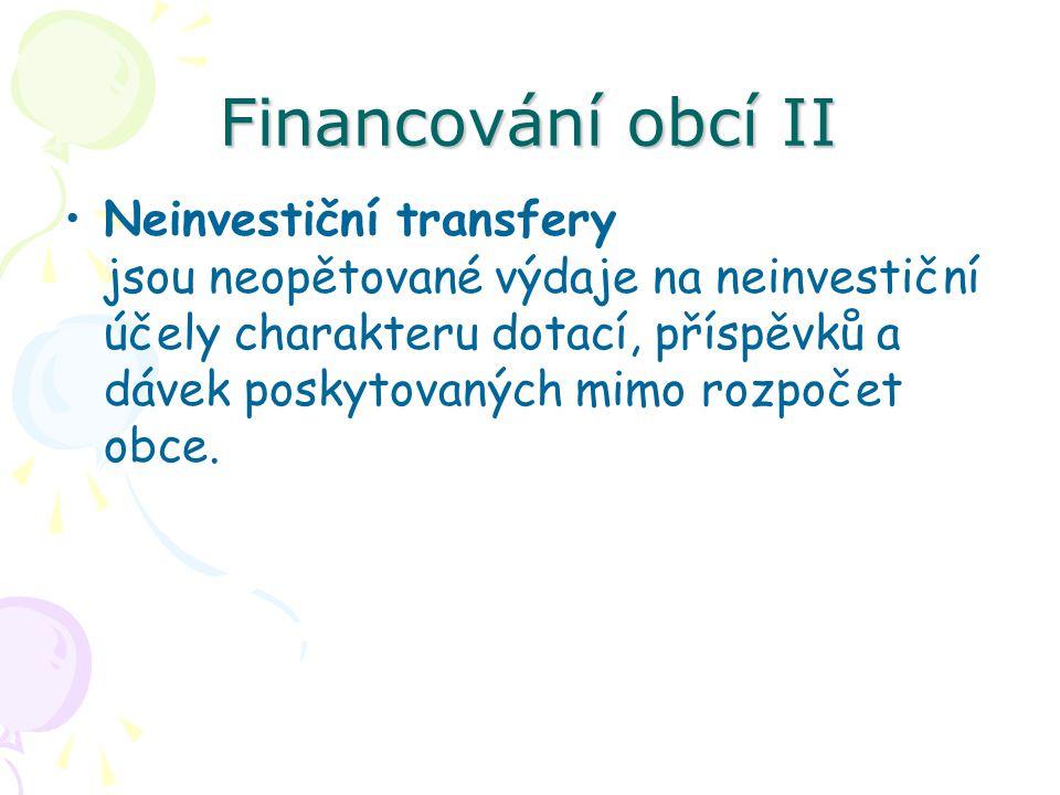 Financování obcí II Neinvestiční transfery jsou neopětované výdaje na neinvestiční účely charakteru dotací, příspěvků a dávek poskytovaných mimo rozpočet obce.