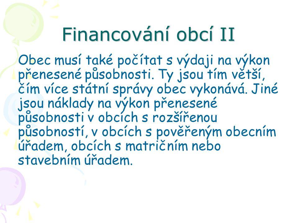 Financování obcí II Obec musí také počítat s výdaji na výkon přenesené působnosti.