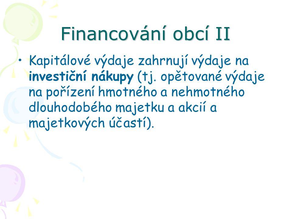 Financování obcí II Kapitálové výdaje zahrnují výdaje na investiční nákupy (tj.