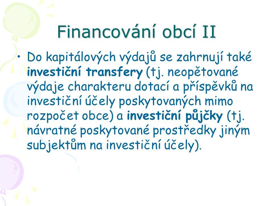 Financování obcí II Do kapitálových výdajů se zahrnují také investiční transfery (tj.