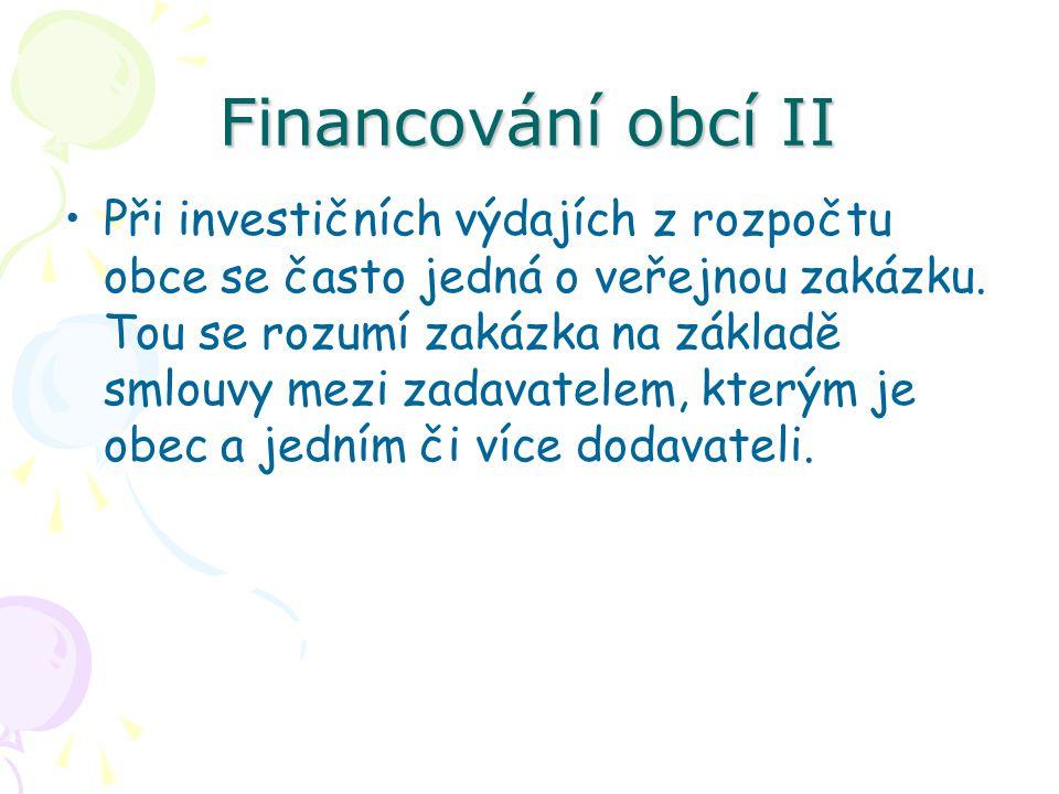 Financování obcí II Při investičních výdajích z rozpočtu obce se často jedná o veřejnou zakázku.