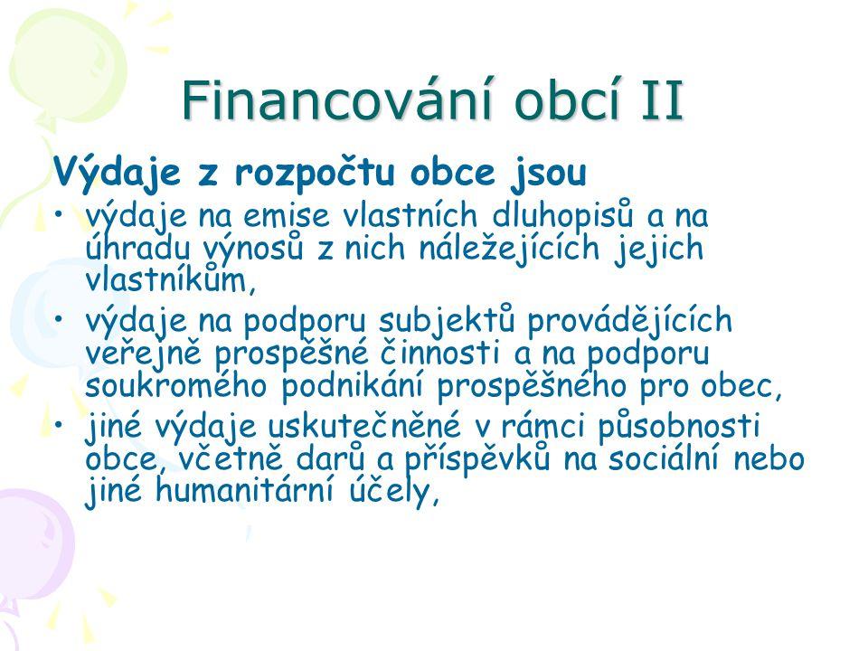 Financování obcí II Výdaje z rozpočtu obce jsou výdaje na emise vlastních dluhopisů a na úhradu výnosů z nich náležejících jejich vlastníkům, výdaje na podporu subjektů provádějících veřejně prospěšné činnosti a na podporu soukromého podnikání prospěšného pro obec, jiné výdaje uskutečněné v rámci působnosti obce, včetně darů a příspěvků na sociální nebo jiné humanitární účely,