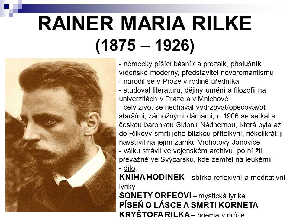 RAINER MARIA RILKE (1875 – 1926) - německy píšící básník a prozaik, příslušník vídeňské moderny, představitel novoromantismu arodil se v Praze v rodin