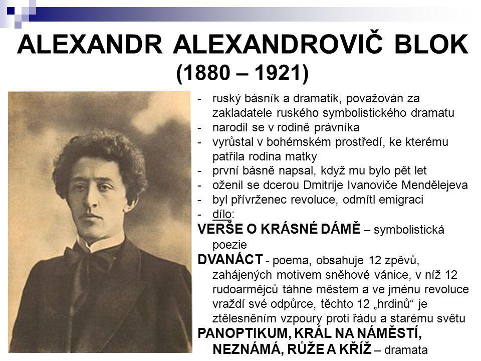 ALEXANDR ALEXANDROVIČ BLOK (1880 – 1921) -ruský básník a dramatik, považován za zakladatele ruského symbolistického dramatu -narodil se v rodině právn
