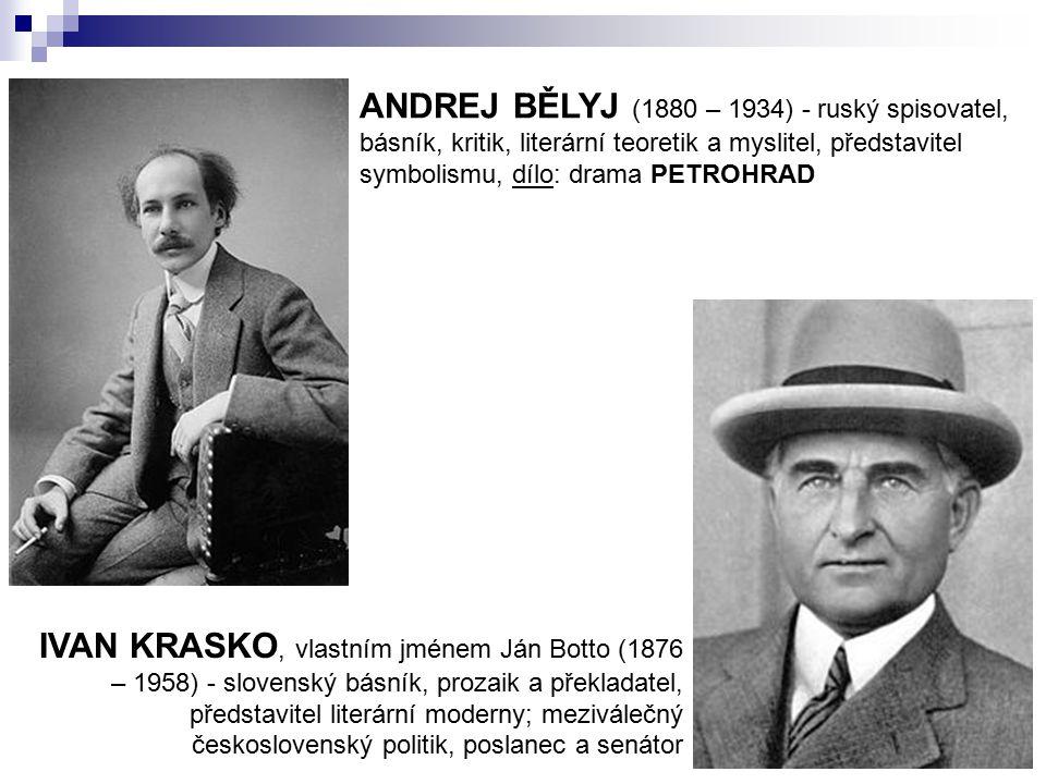 ANDREJ BĚLYJ (1880 – 1934) - ruský spisovatel, básník, kritik, literární teoretik a myslitel, představitel symbolismu, dílo: drama PETROHRAD IVAN KRAS