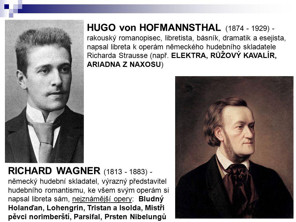 HUGO von HOFMANNSTHAL (1874 - 1929) - rakouský romanopisec, libretista, básník, dramatik a esejista, napsal libreta k operám německého hudebního sklad