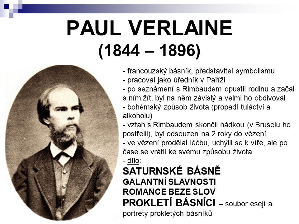 PAUL VERLAINE (1844 – 1896) - francouzský básník, představitel symbolismu - pracoval jako úředník v Paříži o seznámení s Rimbaudem opustil rodinu a za