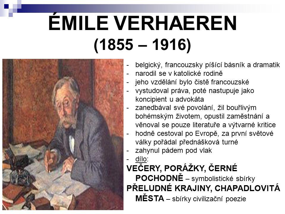 ÉMILE VERHAEREN (1855 – 1916) -belgický, francouzsky píšící básník a dramatik -narodil se v katolické rodině -jeho vzdělání bylo čistě francouzské -vy