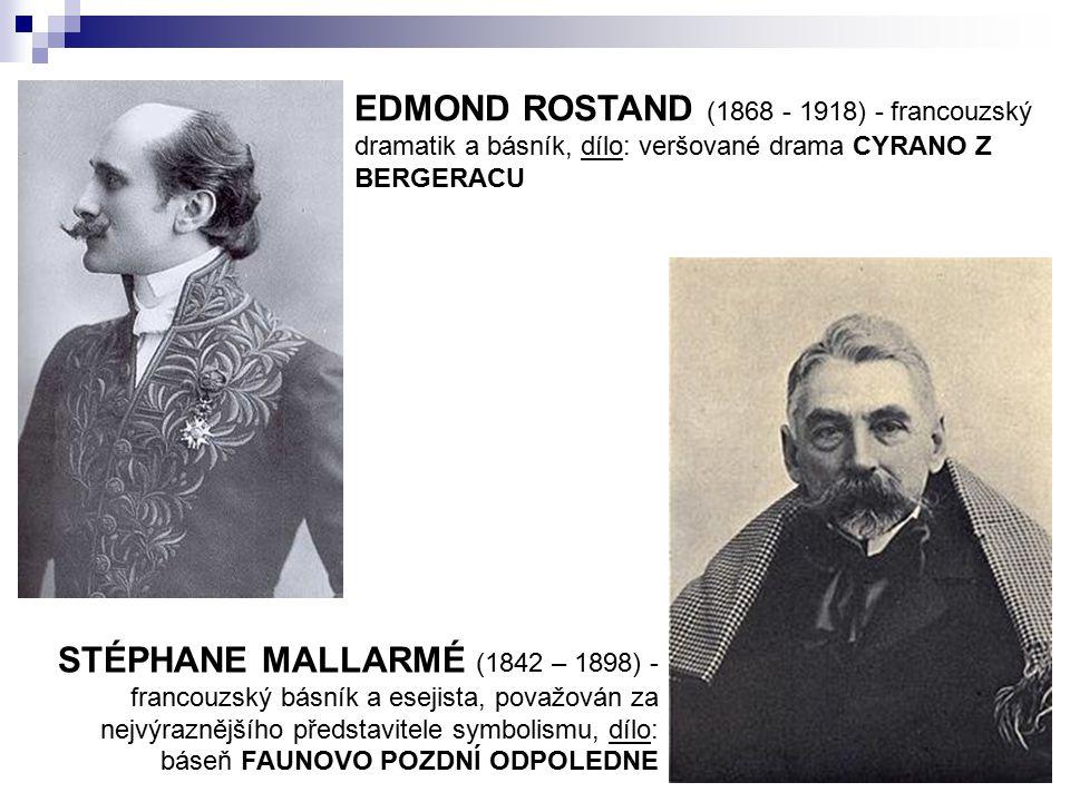 EDMOND ROSTAND (1868 - 1918) - francouzský dramatik a básník, dílo: veršované drama CYRANO Z BERGERACU STÉPHANE MALLARMÉ (1842 – 1898) - francouzský b