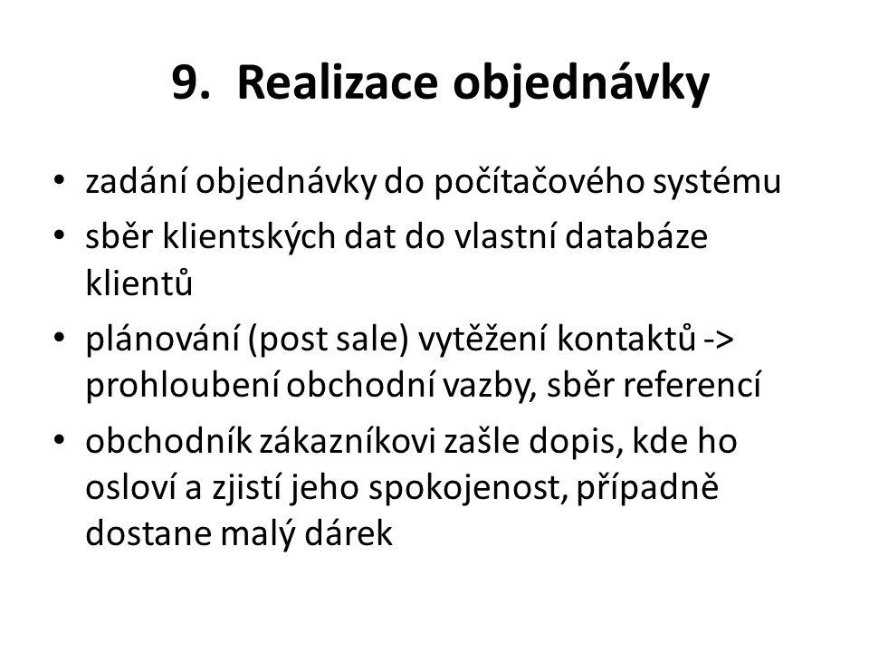 9. Realizace objednávky zadání objednávky do počítačového systému sběr klientských dat do vlastní databáze klientů plánování (post sale) vytěžení kont