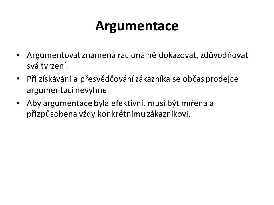 Argumentace Argumentovat znamená racionálně dokazovat, zdůvodňovat svá tvrzení. Při získávání a přesvědčování zákazníka se občas prodejce argumentaci