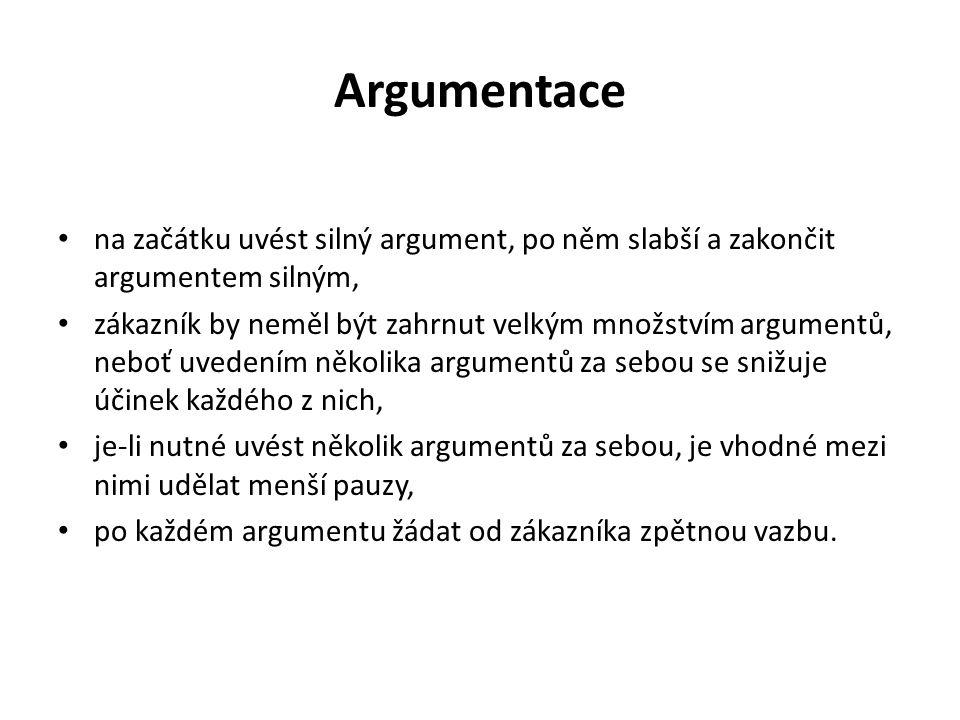 Argumentace na začátku uvést silný argument, po něm slabší a zakončit argumentem silným, zákazník by neměl být zahrnut velkým množstvím argumentů, neb