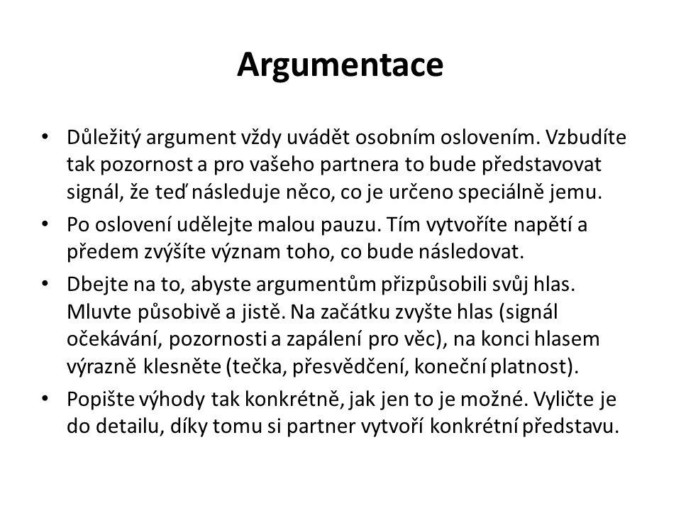 Argumentace Důležitý argument vždy uvádět osobním oslovením. Vzbudíte tak pozornost a pro vašeho partnera to bude představovat signál, že teď následuj