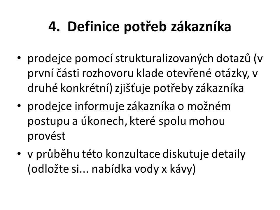 4. Definice potřeb zákazníka prodejce pomocí strukturalizovaných dotazů (v první části rozhovoru klade otevřené otázky, v druhé konkrétní) zjišťuje po