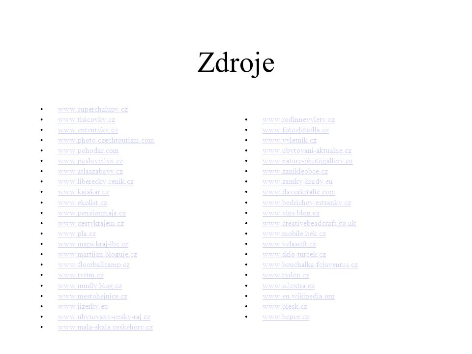 Zdroje www.superchalupy.cz www.tisicovky.cz www.ententyky.cz www.photo.czechtourism.com www.pohodar.com www.posluvmlyn.cz www.atlaszabavy.cz www.liber