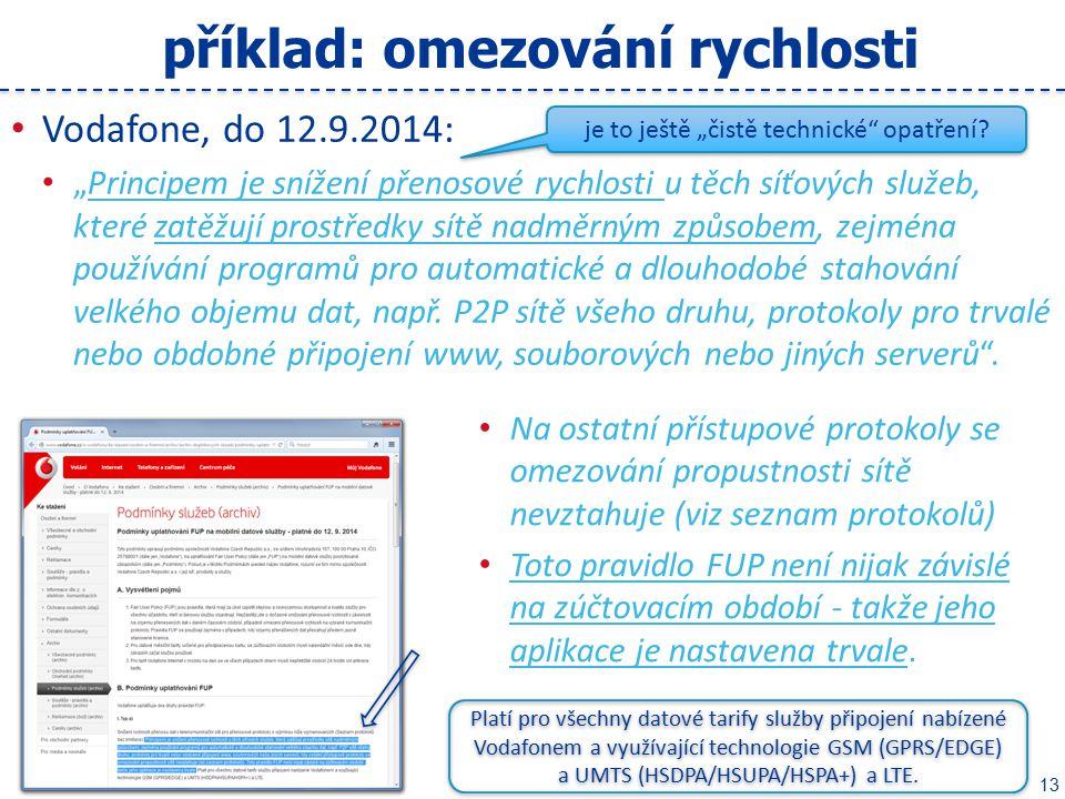 """13 příklad: omezování rychlosti Vodafone, do 12.9.2014: """"Principem je snížení přenosové rychlosti u těch síťových služeb, které zatěžují prostředky sítě nadměrným způsobem, zejména používání programů pro automatické a dlouhodobé stahování velkého objemu dat, např."""