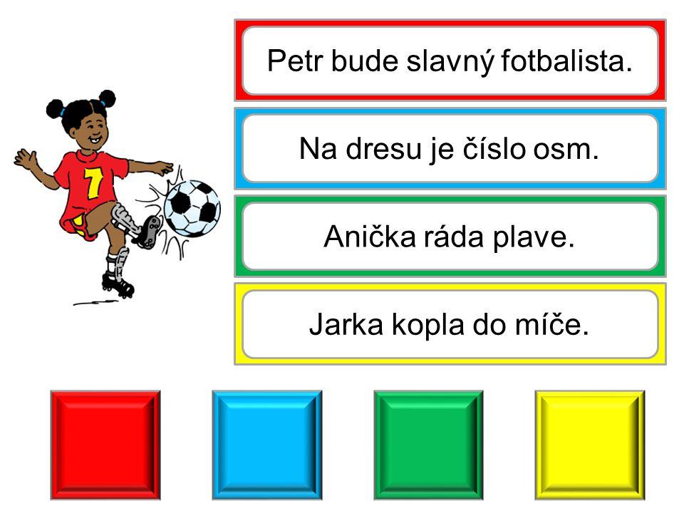 Petr bude slavný fotbalista. Na dresu je číslo osm. Anička ráda plave. Jarka kopla do míče.
