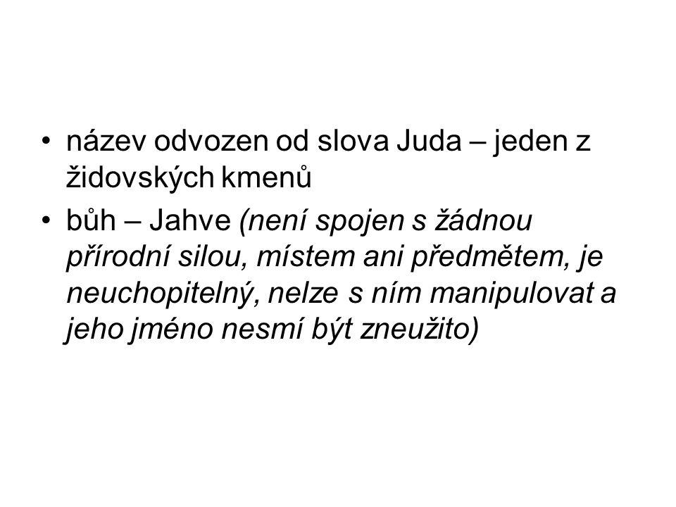název odvozen od slova Juda – jeden z židovských kmenů bůh – Jahve (není spojen s žádnou přírodní silou, místem ani předmětem, je neuchopitelný, nelze s ním manipulovat a jeho jméno nesmí být zneužito)