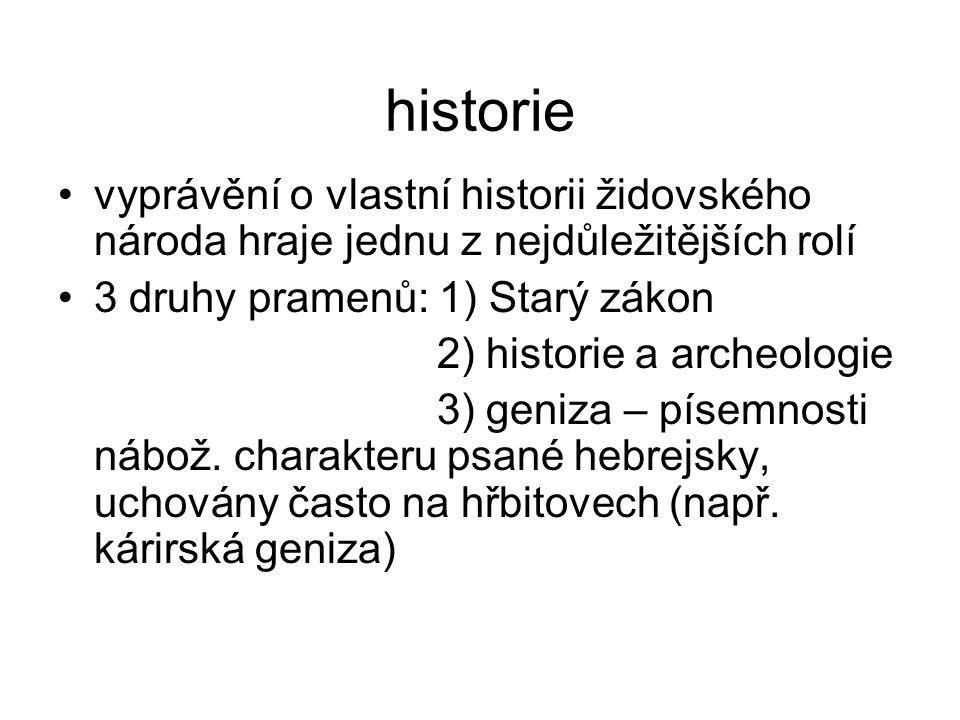 historie vyprávění o vlastní historii židovského národa hraje jednu z nejdůležitějších rolí 3 druhy pramenů: 1) Starý zákon 2) historie a archeologie 3) geniza – písemnosti nábož.