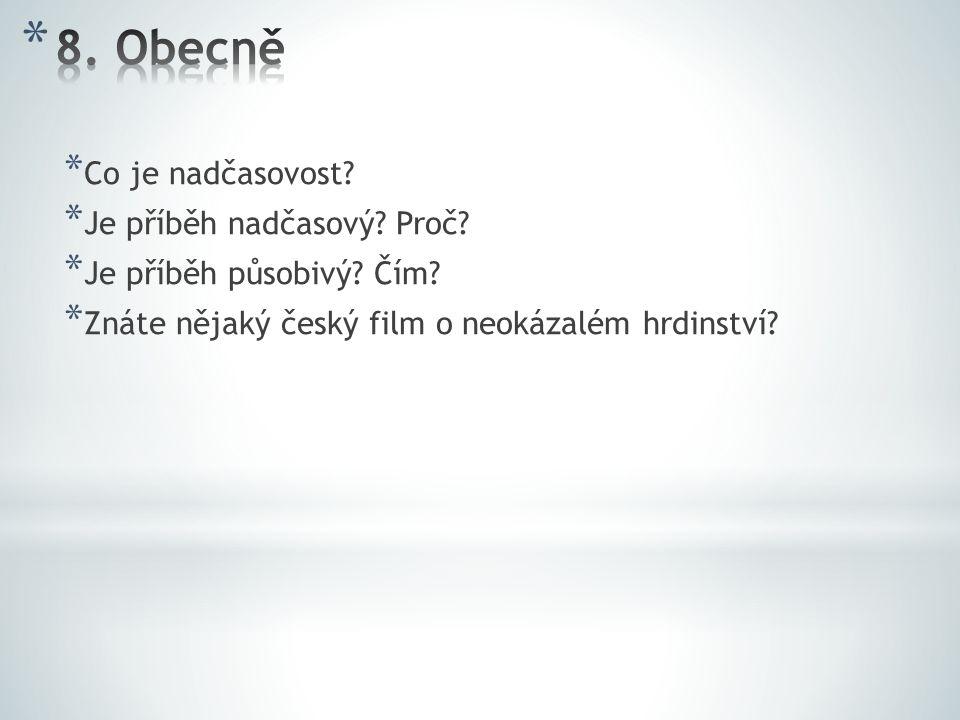 * Co je nadčasovost? * Je příběh nadčasový? Proč? * Je příběh působivý? Čím? * Znáte nějaký český film o neokázalém hrdinství?