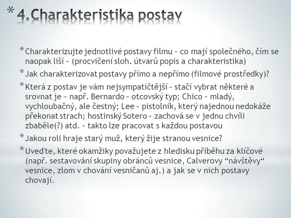* Charakterizujte jednotlivé postavy filmu – co mají společného, čím se naopak liší – (procvičení sloh. útvarů popis a charakteristika) * Jak charakte