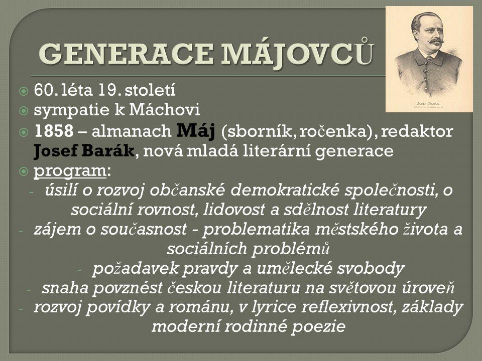  60. léta 19. století  sympatie k Máchovi  1858 – almanach Máj (sborník, ro č enka), redaktor Josef Barák, nová mladá literární generace  program: