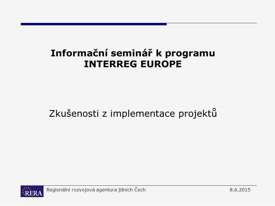 Regionální rozvojová agentura jižních Čech8.6.2015 Informační seminář k programu INTERREG EUROPE Zkušenosti z implementace projektů
