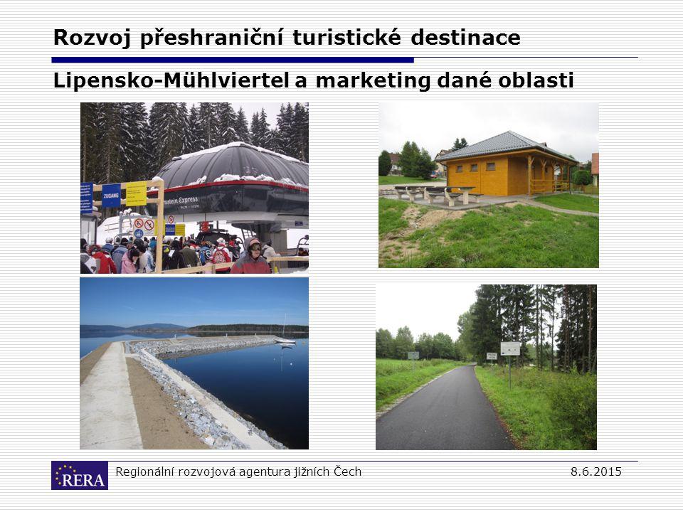Regionální rozvojová agentura jižních Čech8.6.2015 Rozvoj přeshraniční turistické destinace Lipensko-Mühlviertel a marketing dané oblasti