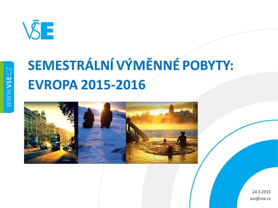 SEMESTRÁLNÍ VÝMĚNNÉ POBYTY: EVROPA 2015-2016 24.3.2015 ozs@vse.cz