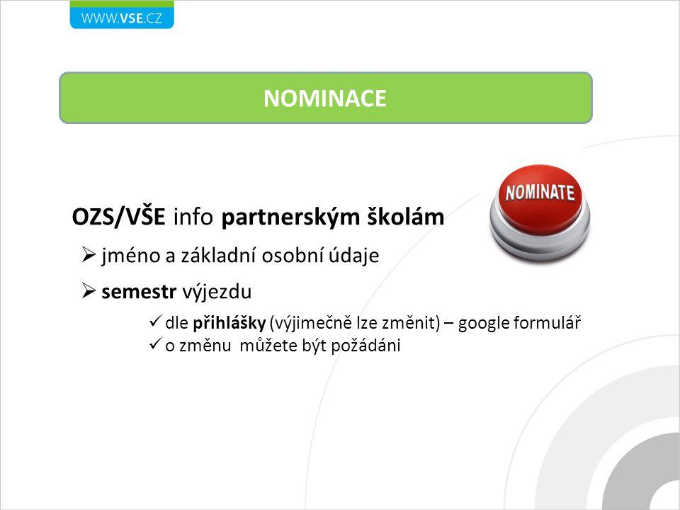 OZS/VŠE info partnerským školám  jméno a základní osobní údaje  semestr výjezdu dle přihlášky (výjimečně lze změnit) – google formulář o změnu můžete být požádáni NOMINACE