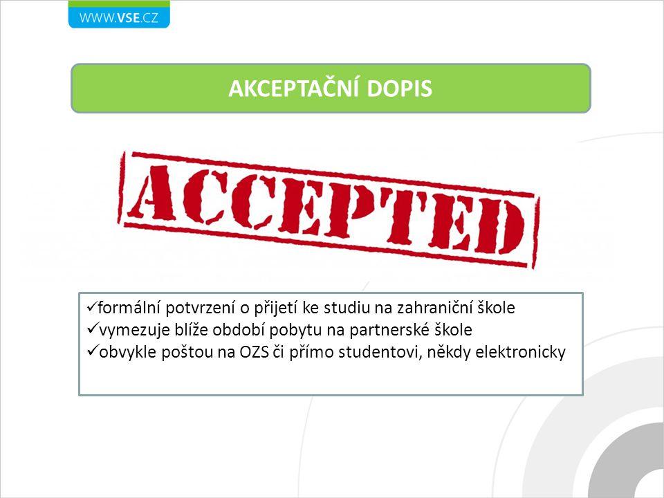 AKCEPTAČNÍ DOPIS formální potvrzení o přijetí ke studiu na zahraniční škole vymezuje blíže období pobytu na partnerské škole obvykle poštou na OZS či přímo studentovi, někdy elektronicky
