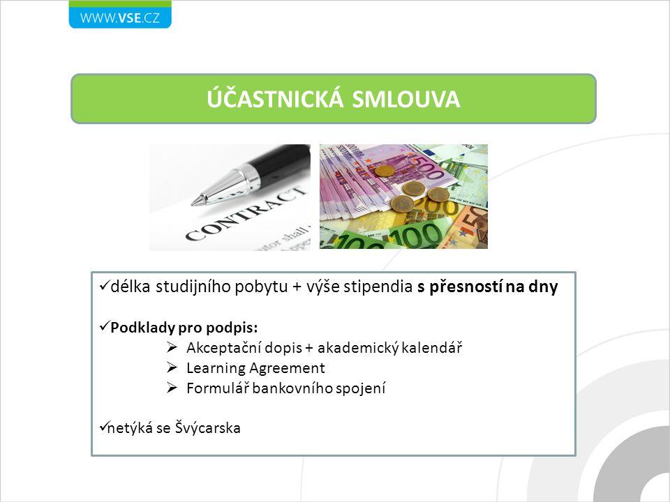 ÚČASTNICKÁ SMLOUVA délka studijního pobytu + výše stipendia s přesností na dny Podklady pro podpis:  Akceptační dopis + akademický kalendář  Learning Agreement  Formulář bankovního spojení netýká se Švýcarska