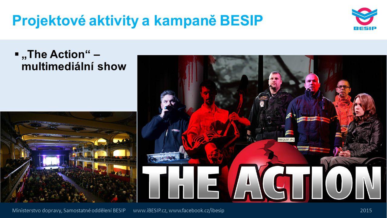 """Ministerstvo dopravy, Samostatné oddělení BESIP www.iBESIP.cz, www.facebook.cz/ibesip 2015 Projektové aktivity a kampaně BESIP  """"The Action"""" – multim"""