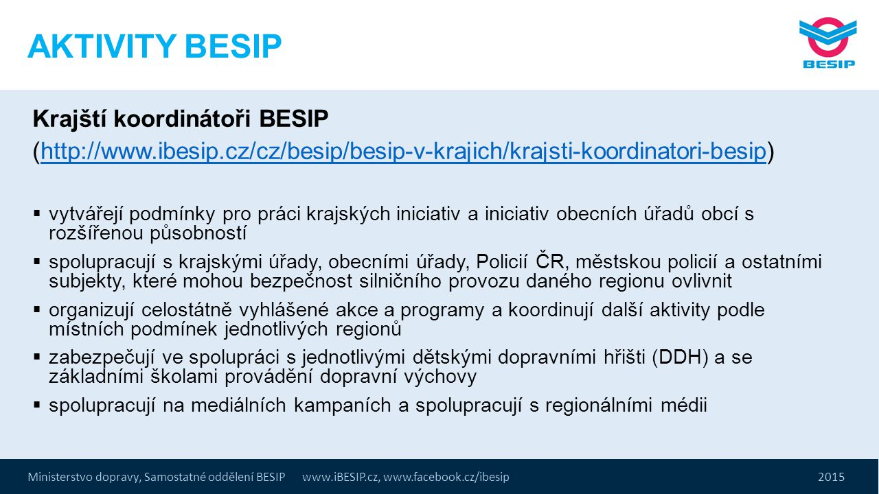 Ministerstvo dopravy, Samostatné oddělení BESIP www.iBESIP.cz, www.facebook.cz/ibesip 2015 AKTIVITY BESIP Krajští koordinátoři BESIP (http://www.ibesi