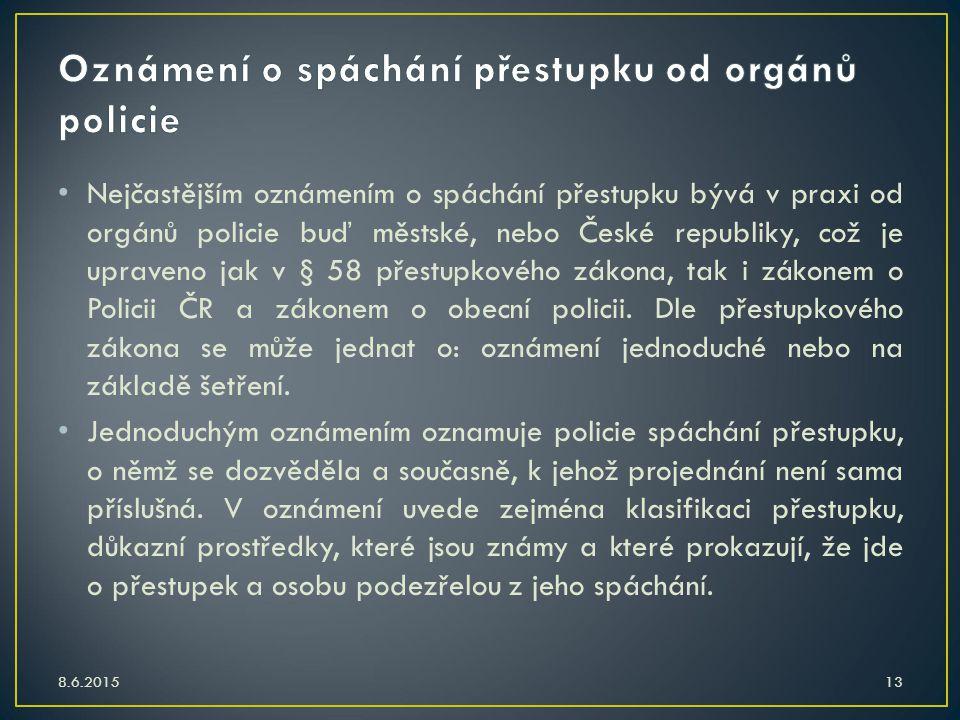 Nejčastějším oznámením o spáchání přestupku bývá v praxi od orgánů policie buď městské, nebo České republiky, což je upraveno jak v § 58 přestupkového