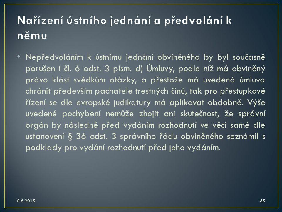 Nepředvoláním k ústnímu jednání obviněného by byl současně porušen i čl. 6 odst. 3 písm. d) Úmluvy, podle níž má obviněný právo klást svědkům otázky,