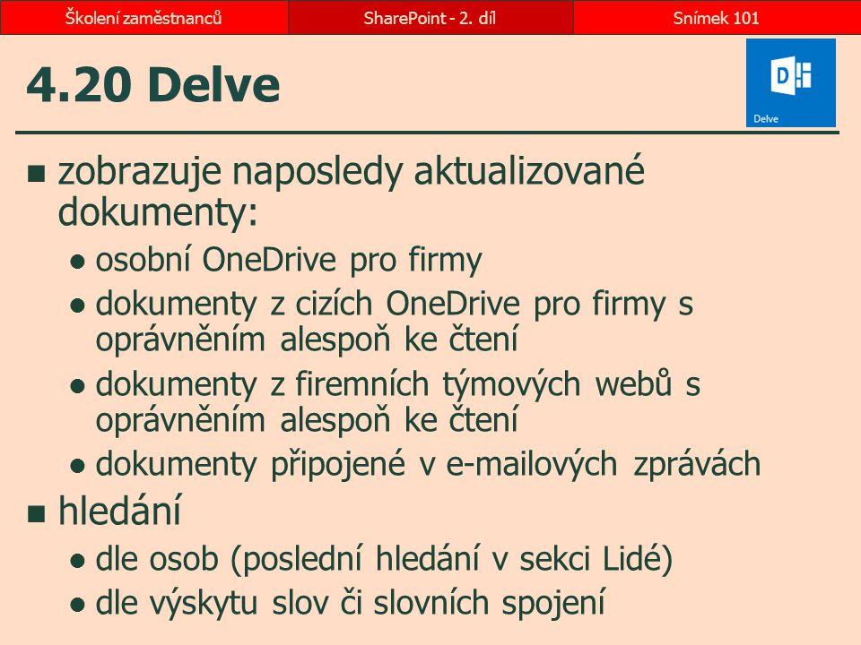 4.20 Delve zobrazuje naposledy aktualizované dokumenty: osobní OneDrive pro firmy dokumenty z cizích OneDrive pro firmy s oprávněním alespoň ke čtení