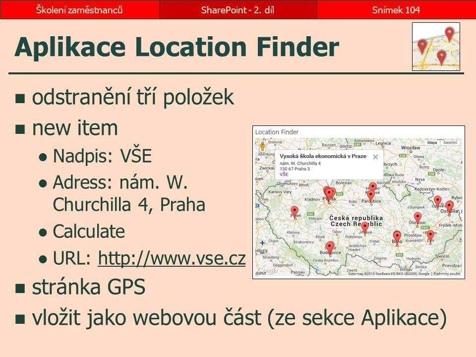 Aplikace Location Finder odstranění tří položek new item Nadpis: VŠE Adress: nám. W. Churchilla 4, Praha Calculate URL: http://www.vse.czhttp://www.vs