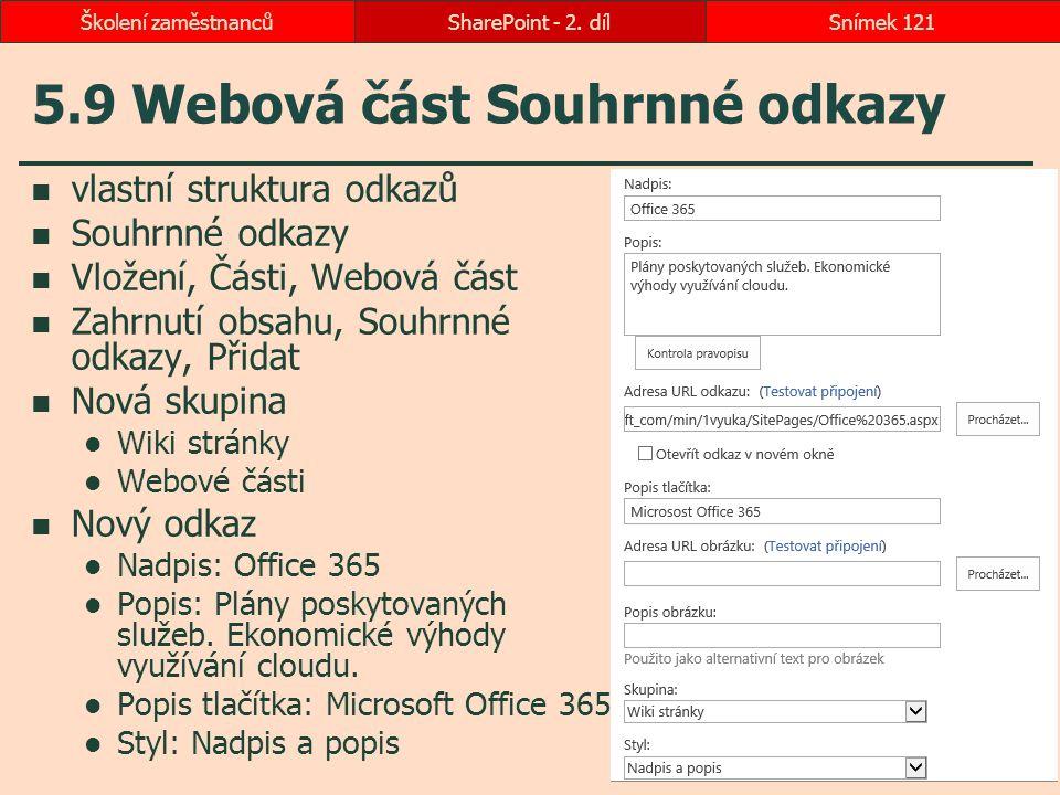 5.9 Webová část Souhrnné odkazy vlastní struktura odkazů Souhrnné odkazy Vložení, Části, Webová část Zahrnutí obsahu, Souhrnné odkazy, Přidat Nová sku