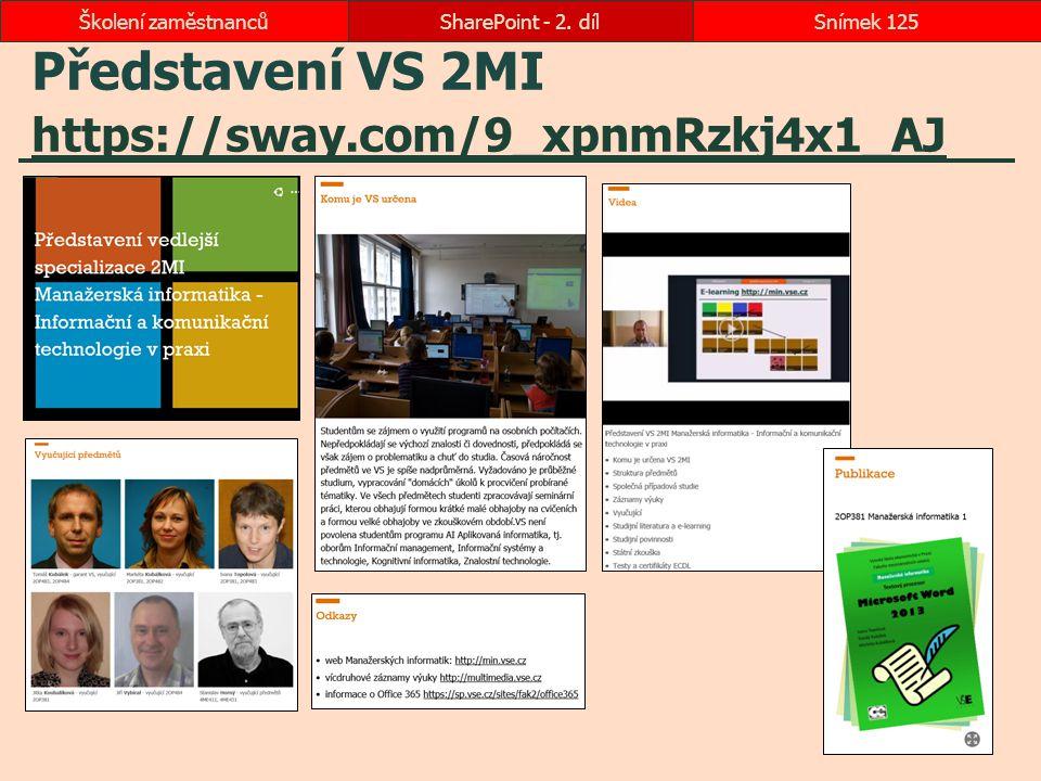 Představení VS 2MI https://sway.com/9_xpnmRzkj4x1_AJ https://sway.com/9_xpnmRzkj4x1_AJ SharePoint - 2. dílSnímek 125Školení zaměstnanců
