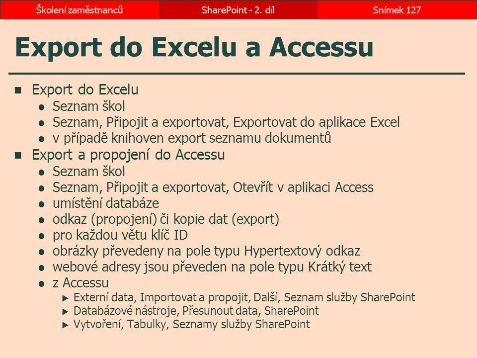 Export do Excelu a Accessu Export do Excelu Seznam škol Seznam, Připojit a exportovat, Exportovat do aplikace Excel v případě knihoven export seznamu